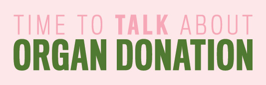 "A banner with a pink background that says ""Time to Talk about Organ Donation"" in green letters"